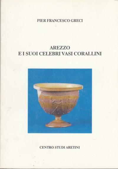 Arezzo e i suoi celebri vasi corallini - Greci Pier Francesco