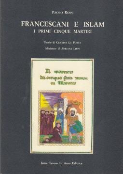FRANCESCANI E ISLAM. I PRIMI CINQUE MARTIRI