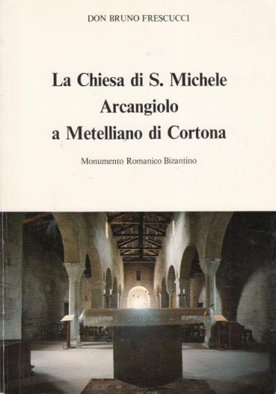 La chiesa di s. michele arcangiolo a metelliano di cortona monumento romanico bizantino - Don Bruno Frescucci