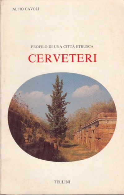 Cerveteri profilo di una cittÀ etrusca - Cavoli Alfio