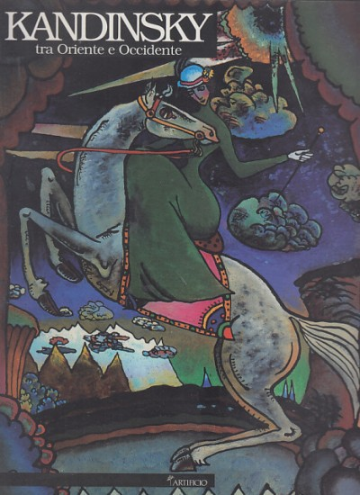 Kandinsky tra oriente e occidente capolavori dai musei russi - Misler Nicoletta (a Cura Di)