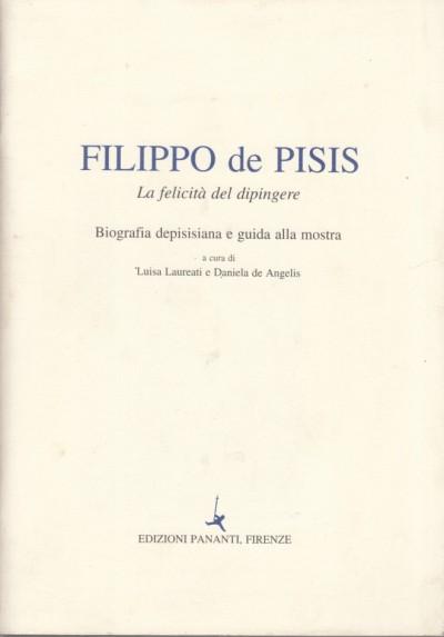 Filippo de pisis la felicitÀ del dipingere biografia depisisiana e guida alla mostra - Laureati Luisa - De Angelis Daniela (a Cura Di)