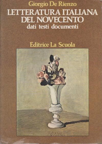 Letteratura italiana del novecento dati testi documenti - De Rienzo Giorgio