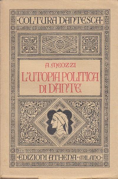 L'utopia politica di dante - Meozzi A.