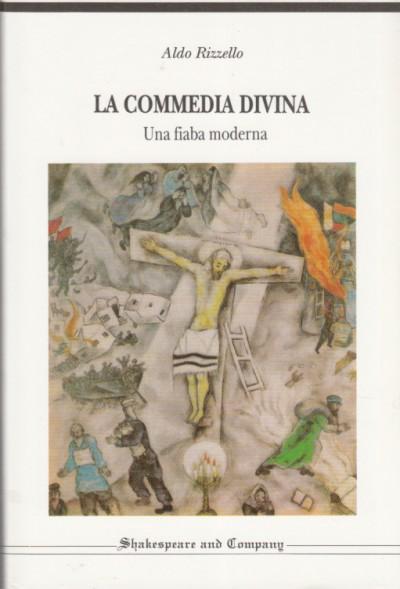 La commedia divina una fiaba moderna - Rizzello Aldo
