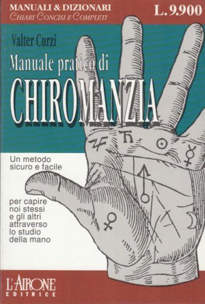 Manuale pratico di chiromanzia. un metodo sicuro e facile per capire noi stessi e gli altri attraverso lo studio della mano - Curzi Valter