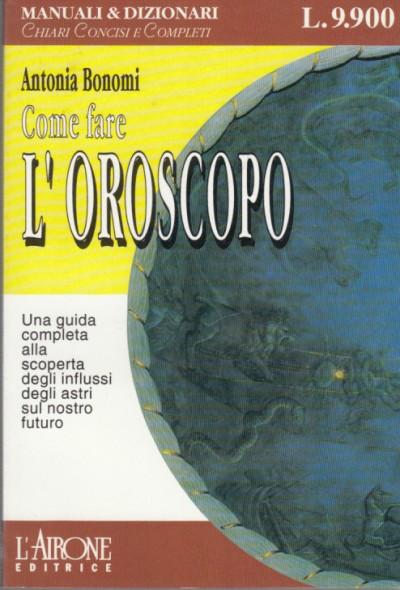 Come fare l'oroscopo - Bonomi Antonia