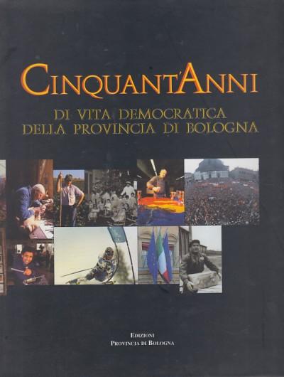 Cinquant'anni di vita democratica della provincia di bologna dalla deputazione provinciale alla stagione metropolitana - Arbizzani Luigi (a Cura Di)