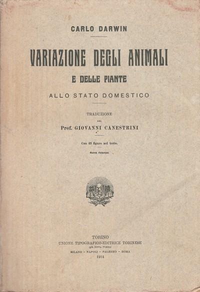 Variazione degli animali e delle piante allo stato domestico traduzione del prof. giovanni canestrini - Darwin Carlo