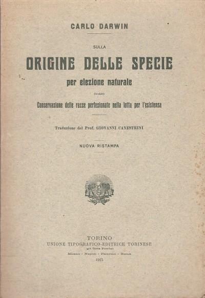 Sulla origine delle specie per elezione naturale ovvero conservazione delle razze perfezionate nella lotta per l'esistenza traduzione del prof. giovanni canestrini - Carlo Darwin