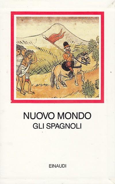 Nuovo mondo gli spagnoli 1493-1609 - Aldo AlbÒnico - Giuseppe Bellini (a Cura Di)