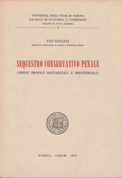 Sequestro conservativo penale nuovi profili sostanziali e processuali - Dinacci Ugo