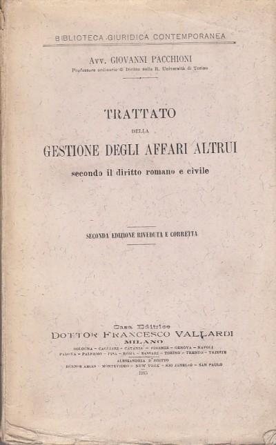 Trattato della gestione degli affari altrui secondo il diritto romano e civile - Pacchioni Giovanni