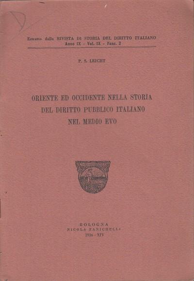 Oriente ed occidente nella storia del diritto pubblico italiano nel medioevo - Leicht P.s.