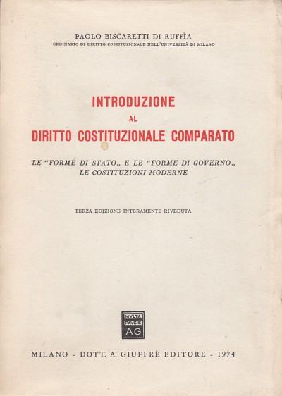 Introduzione al diritto costituzionale comparato le forme di stato e le forme di governo le costituzioni moderne - Paolo Biscaretti Di Ruff?a
