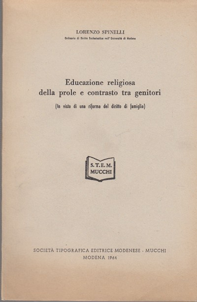Educazione religiosa della prole e contrasto tra genitori (in vosta di una riforma del diritto di famiglia) - Spinelli Lorenzo