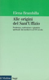 ALLE ORIGINI DEL SANT'UFFIZIO PENITENZA, CONFESSIONE E GIUSTIZIA SPIRITUALE DAL MEDIOEVO AL XVI SECOLO