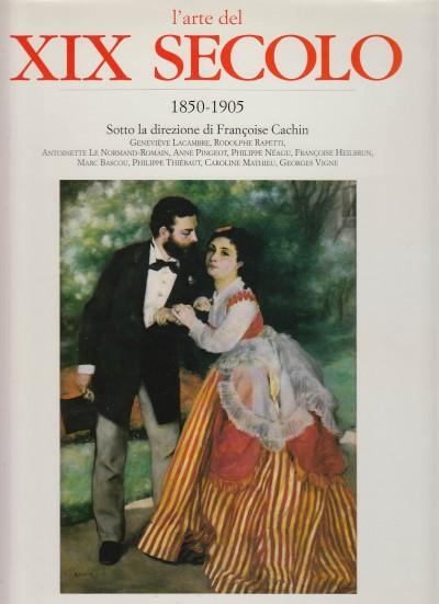 L'arte del xix secolo 1850-1905 - Cachin Fran?oise (sotto La Direzione Di)