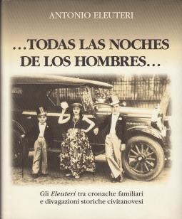 TODAS LAS NOCHES DE LOS HOMBRES GLI ELEUTERI TRA CRONACHE FAMILIARI E DIVAGAZIONI STORICHE CIVITANOVESI