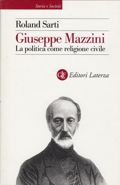 Giuseppe mazzini la politica come religione civile - Sarti Roland