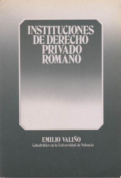 Instituciones de derecho privado romano - Vali?o Emilio