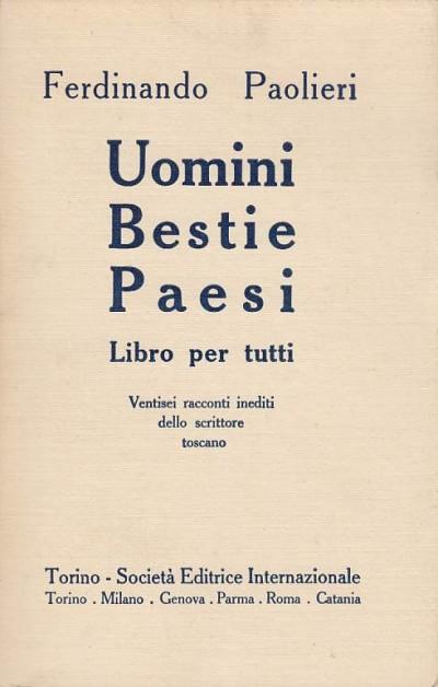Uomini bestie paesi libro per tutti ventisei racconti inediti dello scrittore toscano - Paolieri Ferdinando