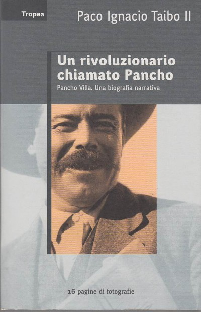 Un rivoluzionario chiamato pancho. pancho villa. una biografia narrativa - Paco Ignacio Taibo Ii