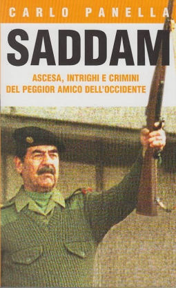 SADDAM ASCESA, INTRIGHI E CRIMINI DEL PEGGIOR AMICO DELL'OCCIDENTE