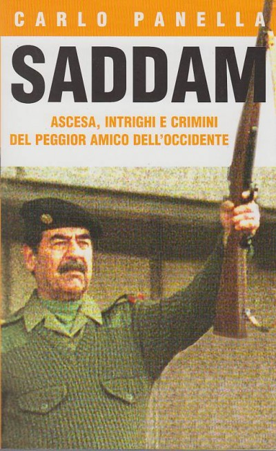 Saddam ascesa, intrighi e crimini del peggior amico dell'occidente - Panella Carlo