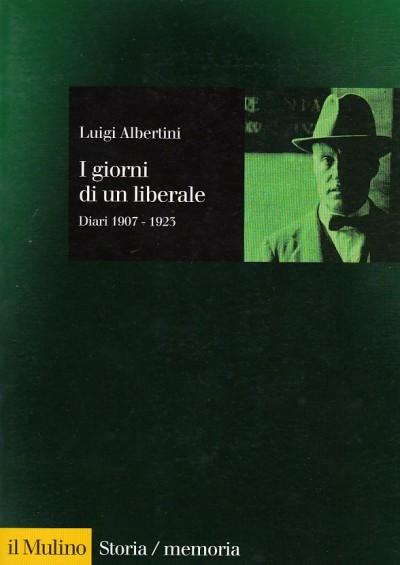 I giorni di un liberale. diari 1907-1923 - Albertini Luigi