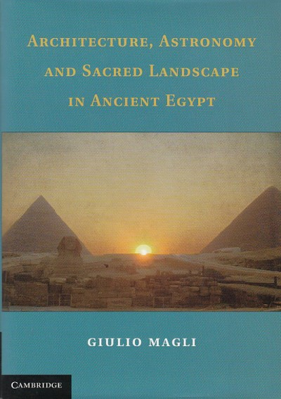 Architecture, astronomy and sacred landscape in ancient egypt - Magli Giulio