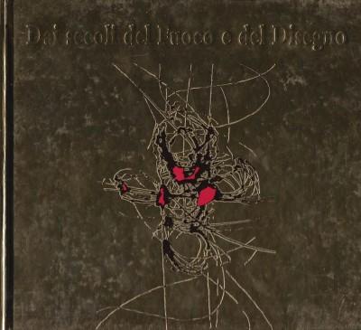 Dai secoli del fuoco e del disegno - Pier Giovanni Bubani - Rondoni Davide