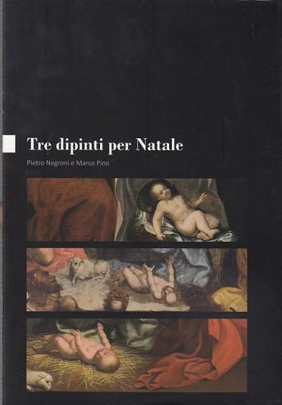 Tre dipinti per natale - Negroni Pietro - Pino Marco