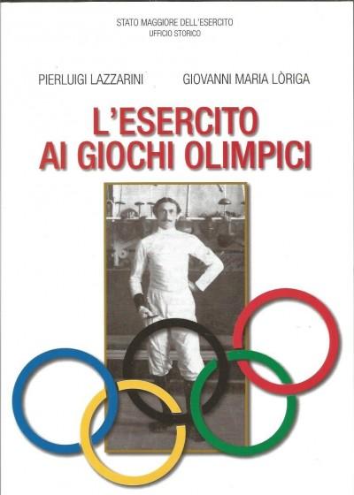 L'esercito ai giochi olimpici - Lazzarini Pierluigi - LÒriga Giovanni Maria