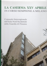 LA CASERMA XXV APRILE IN CORSO SEMPIONE A MILANO COMANDO INTERREGIONALE DELL'ITALIA NORD OCCIDENTALE DELLA GUARDIA DI FINANZA