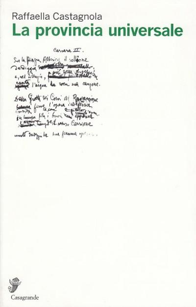La provincia universale. testi e documenti di letteratura italiana in svizzera - Castagnola Raffaella