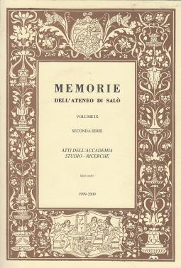 MEMORIE DELL'ATENEO DI SALÒ VOLUME IX SECONDA SERIE ATTI DELL'ACCADEMIA STUDIO-RICERCHE