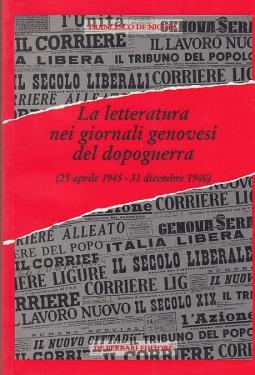 LA LETTERATURA NEI GIORNALI GENOVESI DEL DOPOGUERRA (DAL 25 APRILE 1945 - 31 DICEMBRE 1946)