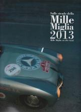SULLE STRADE DELLA MILLE MIGLIA 2013 MILLE MIGLIA ON THE ROAD