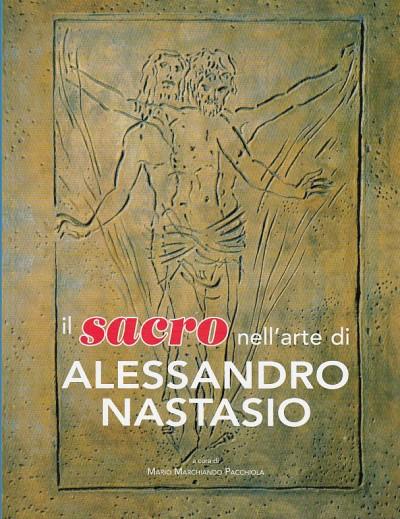 Il sacro nell'arte di alessandro nastasio - Marchiando Pacchiola Mario (a Cura Di)