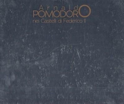 Arnaldo pomodoro nei castelli di federico ii - Mattarella Lea (a Cura Di)