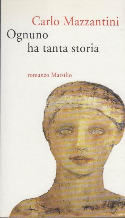 Ognuno ha tanta storia. con dedica autografa - Mazzantini Carlo