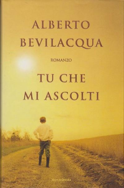Tu che mi ascolti. con dedica autografa dell'autore - Bevilacqua Alberto