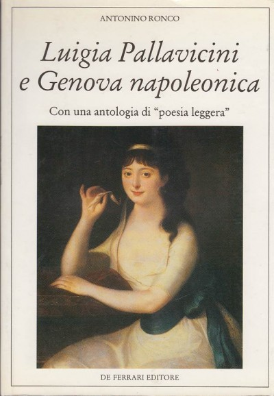 """Luigia pallavicini e genova napoleonica. con una antologia di """"poesia leggera"""" - Ronco Antonino"""
