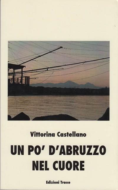 Un po' d'abruzzo nel cuore. con dedica autografa dell'autrice - Castellano Vittorina