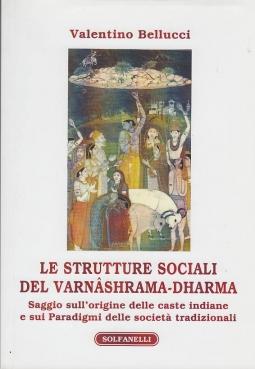 LE STRUTTURE SOCIALI DEL VARN?SHRAMA-DHARMA. SAGGIO SULL'ORIGINE DELLE CASTE INDIANE E SUI PARADIGMI DELLE SOCIET? TRADIZIONALI