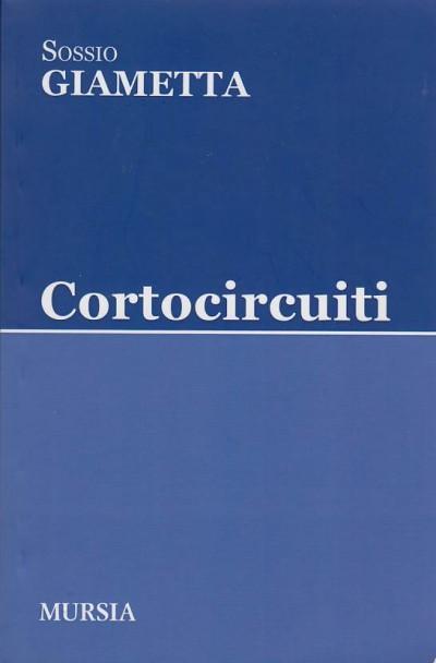 Cortocircuiti. con dedica autografa dell'autore - Giametta Sossio