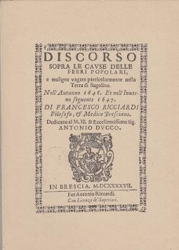 DISCORSO SOPRA LE CAUSE DELLE FEBBRI POPOLARI E MALIGNE VAGATE PARTICOLARMENTE NELLA TERRA DI BAGOLINO NELL'AUTUNNO 1646 ET NELL'INVERNO SEGUENTE 1647