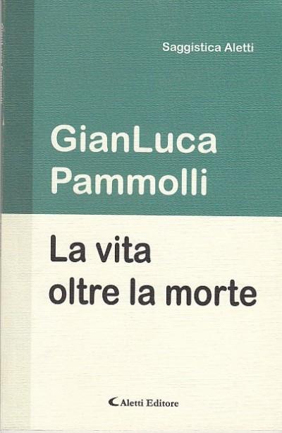 La vita oltre la morte - Pammolli Gianluca