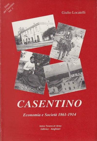 Casentino economia e societ? 1861-1914 - Locatelli Giulio